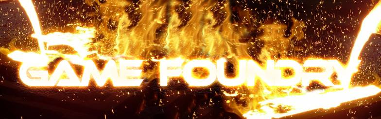 URL link goes to Game Foundry facebook group. Image Text reads: Game Foundry. Text appears as hot melted metal, being poured into a forge with flames coming off it.