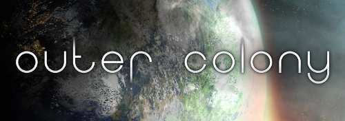 "Text Logo reads ""Outer Colony"". In the background, a planet takes up three quarters of the image. It has swirling clouds, blue oceans, and green and yellow continents. Beyond the planet are stars and the edge of a warm glowing sun. Image url links to Outer Colony game Kickstarter."