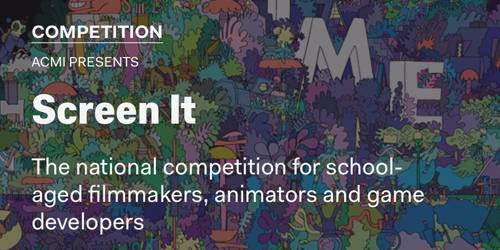 "Image text reads ""Competition. ACMI Presents: Screen It. The national competition for school-aged filmmakers, animators and game developers."""