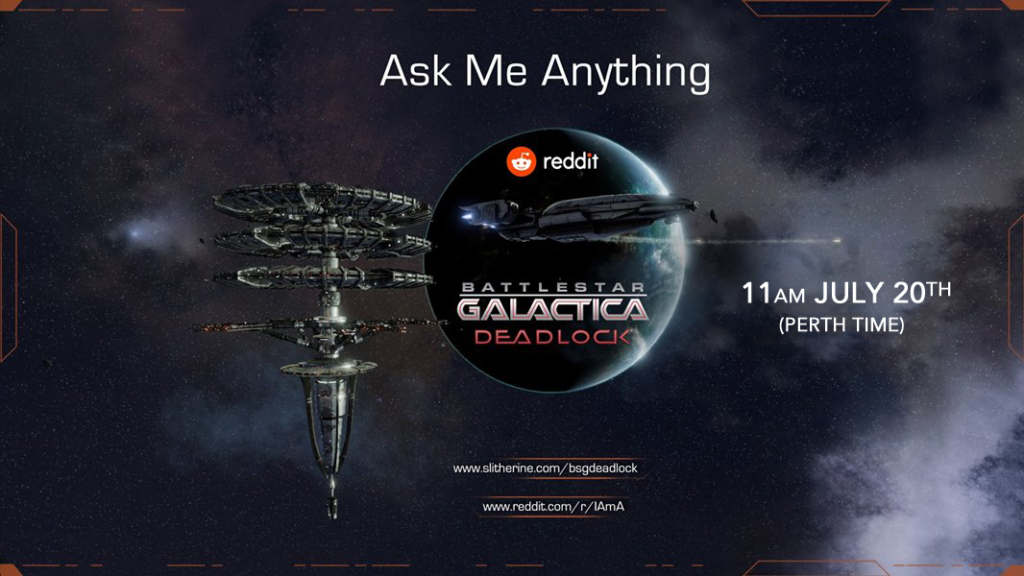 "A screenshot from the game Battlestar Galactica Deadlock, with the games logo and the Reddit logo. Text reads ""Ask Me Anything"" ""11am July 20th, Perth Time'. Image is of a space scene, with a planet in the centre and a futuristic four-tiered space station on the left. A long spaceship has turned in front of the planet, moving away from the space station. Two websites are listed at the bottom, www.slitherine.com/bsgdeadlock and www.reddit.com/r/IAmA. This image links to the relevant reddit url."