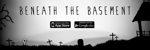 "Image Text Reads: ""Beneath the Basement"". The URL links to the game's Facebook page. Image is a game screenshot where a small, rounded human-like character stands in a black silhouetted graveyard. The character has large black eyes with white pupils, the left eye larger than the right. Gravestones and crosses sit on the grass against a misty white sky, to the left are tree branches and to the right the edge of a gazebo. In the centre of the image are two icons, stating ""Available on the iPhone App Store"" and ""Android App on Google Play""."