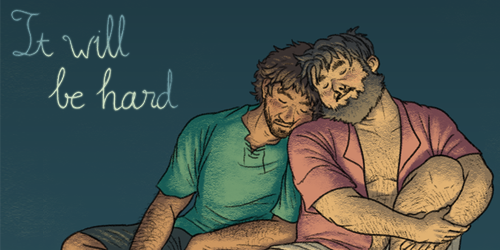 "Image Text reads: ""It Will Be Hard"". URL links to comic Kickstarter page. Image description: To the right, an illustration of two asian men sitting upright with their eyes closed, leaning on one another as they rest. The man on the left has messy brown hair, stubble, and is wearing a green tunic-like shirt with dark shorts. He leans heavily to his side, resting his face on the shoulder of a man wearing a pink short-sleeved, button-up shirt open at the front. This second man is also wearing shorts, and is sitting with his left knee up, and his arms crossed in front of it. He has shorter black hair and a longer bead. His head is leaning back resting against that of the man in green."