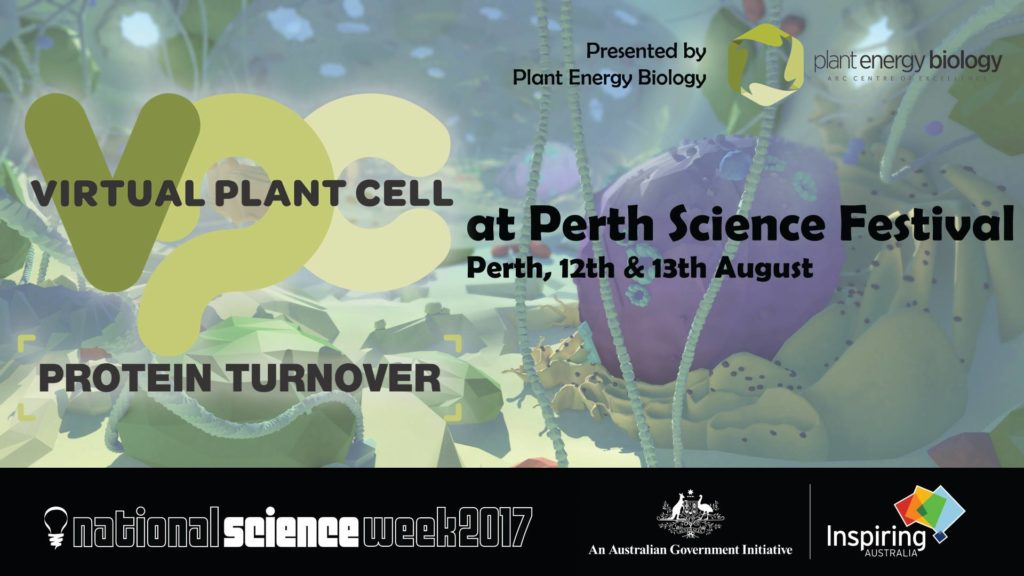 "Article Header Image. In the foreground is a large body of text and logos, and in the background a game screenshot image from Virtual Plant Cell. Image URL links to related event facebook page.   The text in the foreground reads ""Virtual Plant Cell: Protien Turnover, at Perth Science Festival. Perth 12th & 13th August. Presented by Plant Energy Biology. Logos for National Science Week 2017, Aus Gov, and Inspiring Australia.  The background illustration is a digital recreation of a the inside of a plant cell, as though you were within an indoor garden. A large round element protrudes from a mass near the wall, and long tendrils hang from the ceiling."