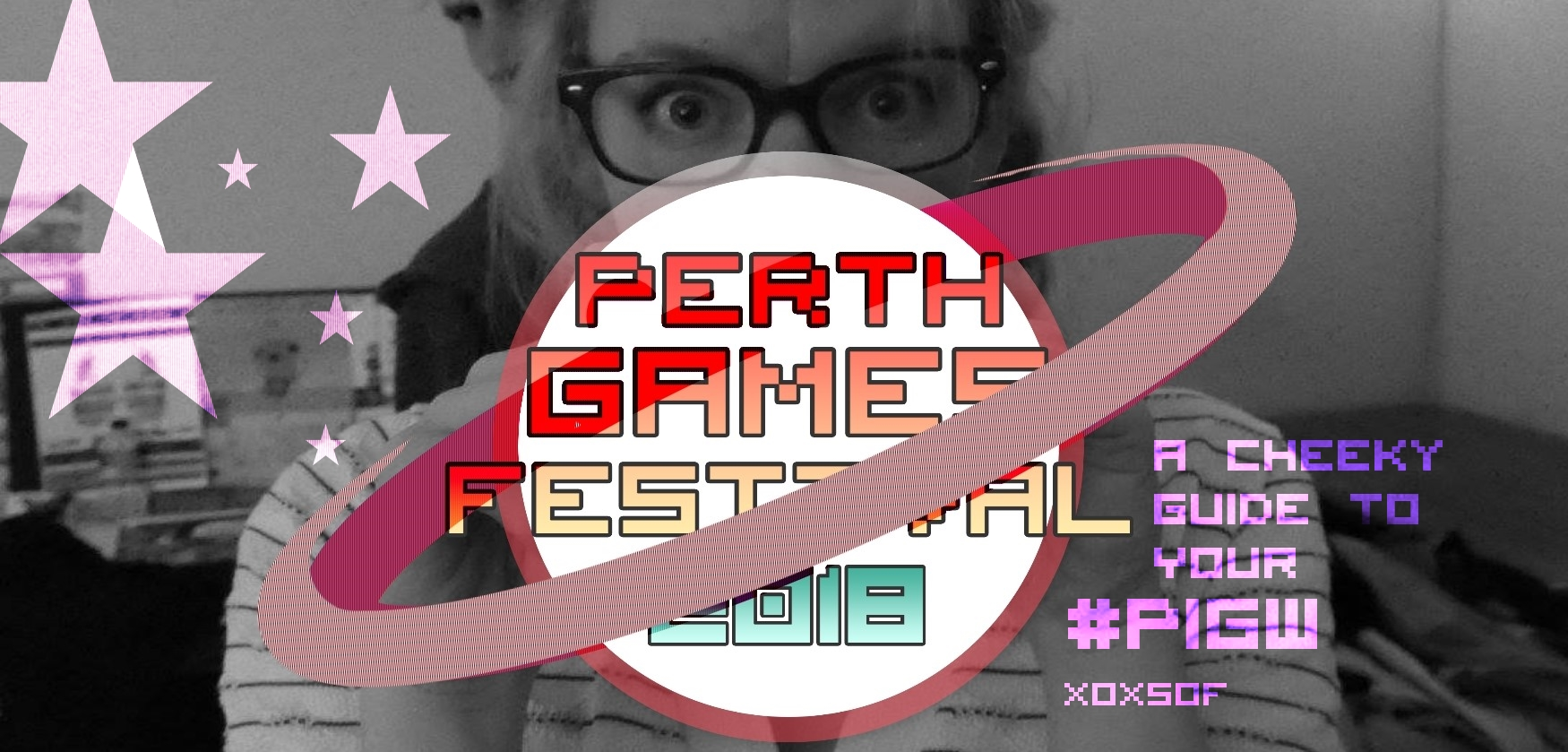 "Perth Games Festival 2018 logo in front of a person wearing glasses and the text ""A Cheeky Guide to your #PIGW"""