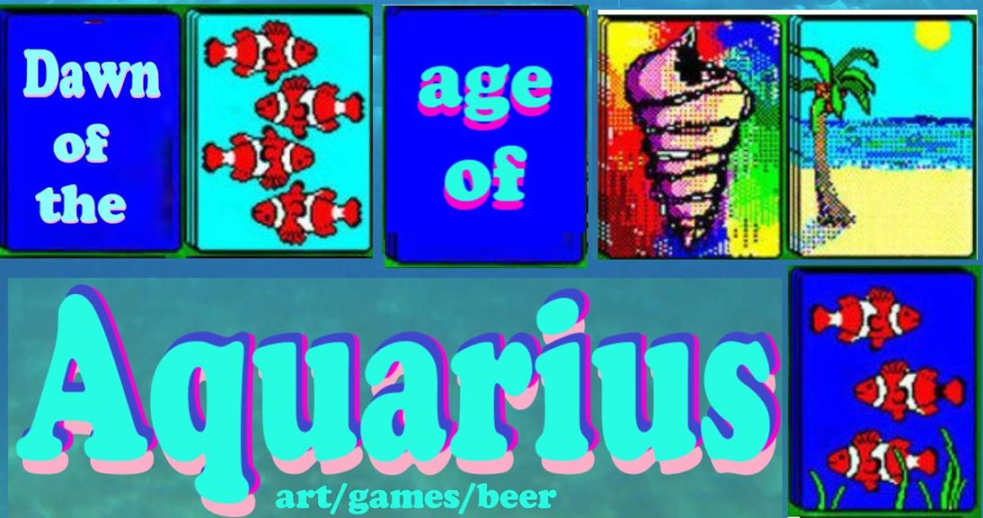 "Text reads ""Dawn of the Age of Aquarius. Art/ Games/ Beer"". Image includes 90's style computer imagery, including blocky 90's computer text and cards from the game solitaire with clown fish, shells and beach scenes on them."