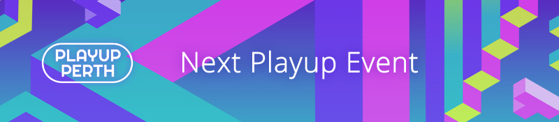 "Banner Text reading ""Playup Perth. Next PlayUp Event"""