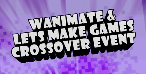 Header reading WAnimate & Let's Make Games crossover event